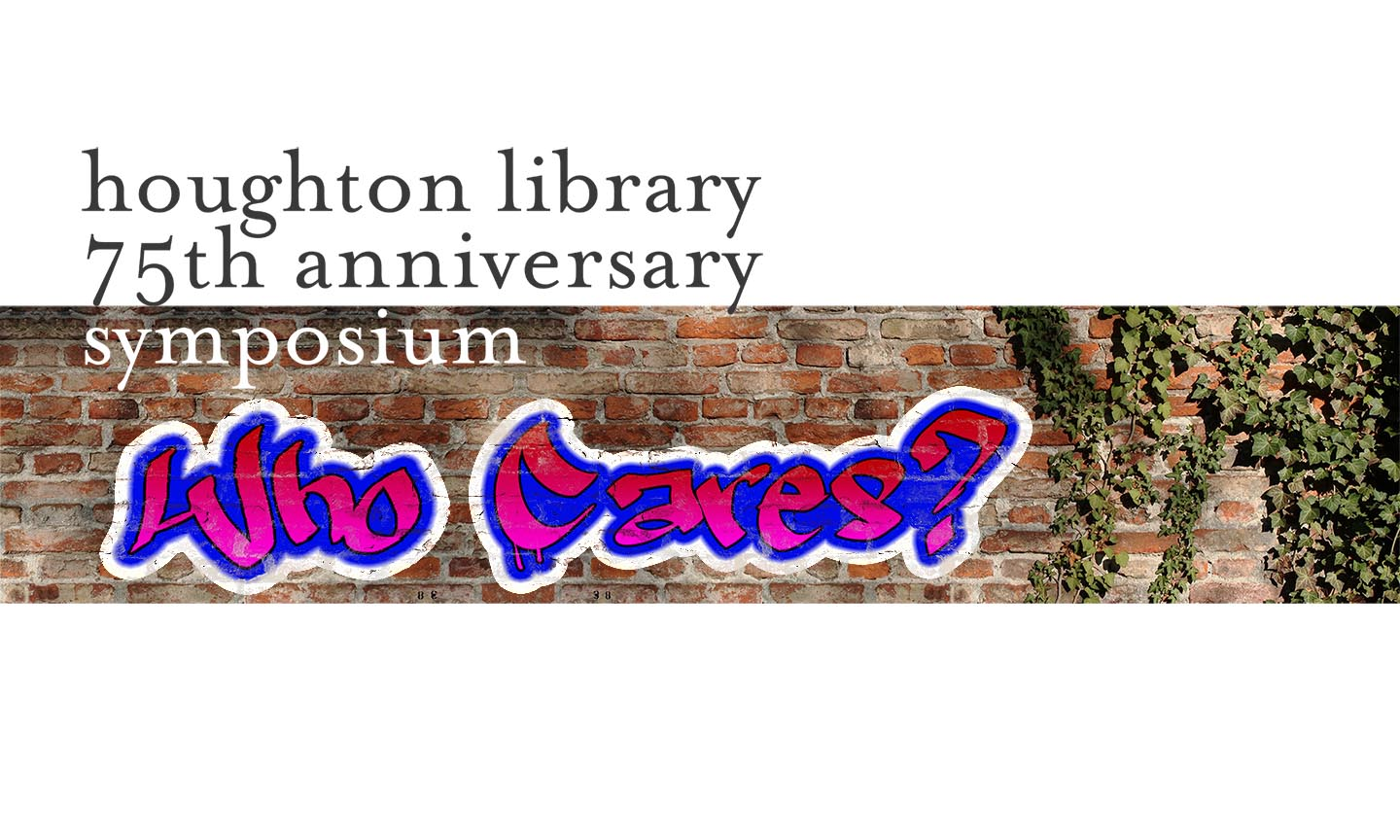 Houghton Library: Who Cares? A 75th Anniversary Symposium
